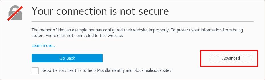 """警告对话框的屏幕截图,标题为""""Your connection is not secure""""。 错误消息表示""""idm.lab.example.net 的所有者其网站配置不当。为了防止您的信息被盗用 Firefox,您尚未连接到本网站""""。 错误消息下方有两个按钮:""""Go Back""""和""""Advanced""""。 """"高级""""按钮已突出显示。"""