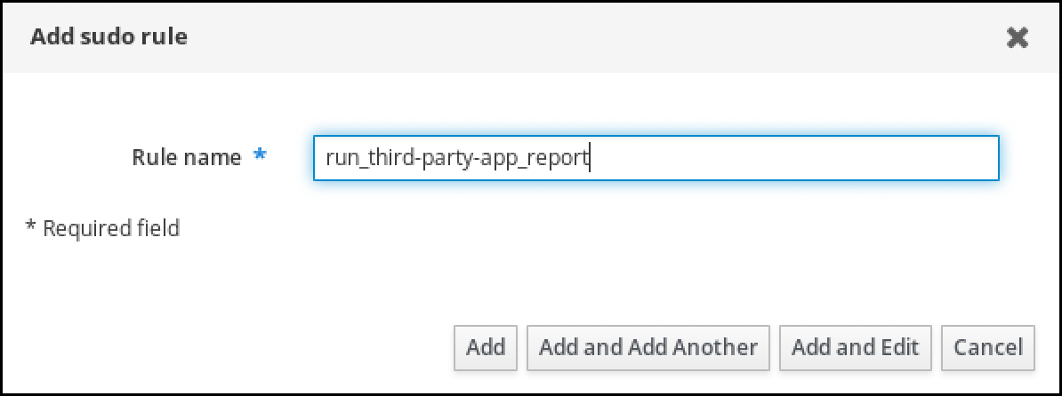"""A screenshot of a pop-up window labeled """"Add sudo rule."""" There is a required field labeled """"Rule name"""" with contents """"run_third-party-app_report"""". The bottom-right of the window has four buttons: """"Add"""" - """"Add and Add Another"""" - """"Add and Edit"""" - """"Cancel""""."""